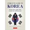 Etiquette Guide to Korea : Know the Rules That Make the Difference! - Tuttle Publishing