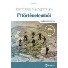 Farkas Judit FARKAS JUDIT - ÉRETTSÉGI MINTATÉTELEK TÖRTÉNELEMBÕL - 70 KÖZÉPSZINTÛ TÉTEL 2017 tankönyv