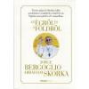 Ferenc pápa (Jorge Mario Bergoglio), Abraham Skorska Az Égről és a Földről