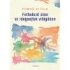 Fonyó Attila FONYÓ ATTILA - FELFEDEZÕ ÚTON AZ IDEGSEJTEK VILÁGÁBAN - ÜKH 2017