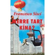 Francesco Sisci Merre tart Kína? társadalom- és humántudomány