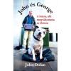 Gabo JOHN DOLAN: JOHN ÉS GEORGE / A KUTYA, AKI MEGVÁLTOZTATTA AZ ÉLETEM