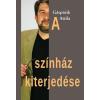 Gáspárik Attila GÁSPÁRIK ATTILA - A SZÍNHÁZ KITERJEDÉSE