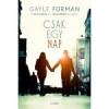 Gayle Forman CSAK EGY NAP