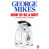 George Mikes How to be a Brit