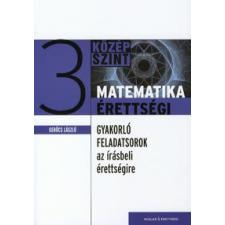 Gerőcs László MATEMATIKA ÉRETTSÉGI 3. /GYAKORLÓ FELADATSOROK AZ ÍRÁSBELI ÉRETTSÉGIRE tankönyv
