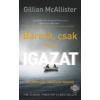Gillian McAllister MCALLISTER, GILLIAN - BÁRMIT, CSAK NE AZ IGAZAT