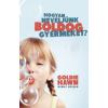 Goldie Hawn, Wendy Holden Hogyan neveljünk boldog gyermeket?