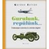 Gordon István GURULUNK, REPÜLÜNK... - ÉRDEKESSÉGEK A TUDOMÁNY ÉS A TECHNIKA VILÁGÁBÓL