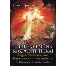 Grandpierre K. Endre Történelmünk központi titkai történelem