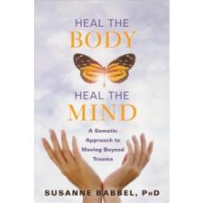 Heal the Body, Heal the Mind – Babbel,Susanne,PhD idegen nyelvű könyv