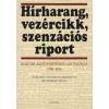HÍRHARANG, VEZÉRCIKK, SZENZÁCIÓS RIPORT /MAGYAR SAJTÓTÖRTÉNETI ANTOLÓGIA 1780-1956.