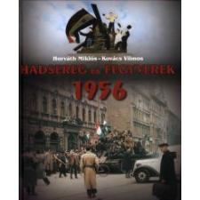 Horváth Miklós, Kovács Vilmos HADSEREG ÉS FEGYVEREK 1956 történelem