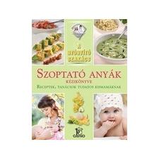 I.P.C. Gastro Szoptató anyák kézikönyve - Receptek, tanácsok tudatos kismamáknak gasztronómia