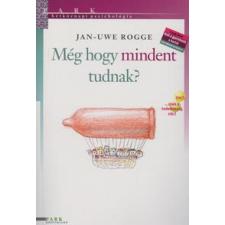 Jan-Uwe Rogge MÉG HOGY MINDENT TUDNAK? /HÉTKÖZNAPI PSZICHOLÓGIA életmód, egészség
