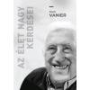Jean Vanier VANIER, JEAN - AZ ÉLET NAGY KÉRDÉSEI