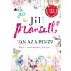 Jill Mansell MANSELL, JILL - VAN AZ A PÉNZ? - MERT A SZERELEMNEK ÁRA VAN...