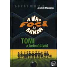 Joachim Masannek TOMI, A BETONHÁTVÉD - A VAD FOCIBANDA 4. gyermek- és ifjúsági könyv