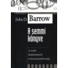 John D. Barrow A SEMMI KÖNYVE (TALENTUM TUDOMÁNYOS KÖNYVTÁR)