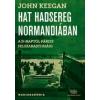 John Keegan Hat hadsereg Normandiában