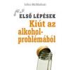 John McMahon KIÚT AZ ALKOHOLPROBLÉMÁBÓL - ELSŐ LÉPÉSEK -