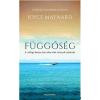 Joyce Maynard MAYNARD, JOYCE - FÜGGÕSÉG - A CSILLOGÓ FELSZÍN ALATT NÉHA SÖTÉT ZÁTONYOK REJTÕZNEK