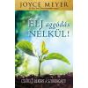 Joyce Meyer MEYER, JOYCE - ÉLJ AGGÓDÁS NÉLKÜL! - CSERÉLD BÉKÉRE A SZORONGÁST!