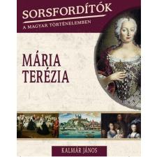 KALMÁR JÁNOS - MÁRIA TERÉZIA - SORSFORDÍTÓK A MAGYAR TÖRTÉNELEMBEN társadalom- és humántudomány
