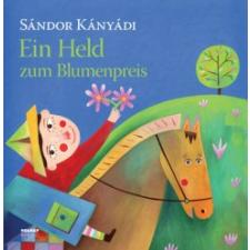 Kányádi Sándor EIN HELD ZUM BLUMENPREIS (VIRÁGOT VETT VITÉZ NÉMET NYELVEN) idegen nyelvű könyv