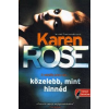 Karen Rose Közelebb, mint hinnéd