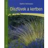 Kathrin Hofmeister DÍSZFÜVEK A KERTBEN