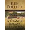 Ken Follett A TITÁNOK BUKÁSA - ÉVSZÁZAD-TRILÓGIA 1.