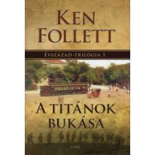 Ken Follett A TITÁNOK BUKÁSA - ÉVSZÁZAD-TRILÓGIA 1. irodalom