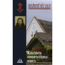 Kosáryné Réz Lola KÜLÖNÖS ISMERTETŐJELE: NINCS irodalom