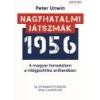Kossuth Nagyhatalmi játszmák 1956 - Peter Unwin