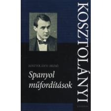 Kosztolányi Dezső SPANYOL MŰFORDÍTÁSOK irodalom