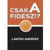 Lantai András Csak a FIDESZ?