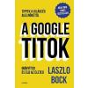 Laszlo Bock BOCK, LASZLO - A GOOGLE-TITOK - IRÁNYÍTSD ÉS ÉLD AZ ÉLETED!