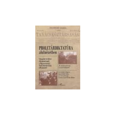 LHarmattan Proletárdiktatúra alulnézetben - Csonka Laura - Dr. Fiziker Róbert társadalom- és humántudomány