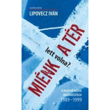 Lipovecz Iván MIÉNK (LETT VOLNA) A TÉR? - ÜKH 2014 - A MAGYAR MÉDIA MAGÁNOSÍTÁSA 1989-1999 társadalom- és humántudomány