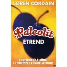 Loren, dr. Cordain PALEOLIT ÉTREND - FOGYJUNK ÉS ÉLJÜNK  A TERMÉSZET RENDJE SZERINT életmód, egészség