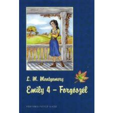 Lucy Maud Montgomery Emily 4 - Forgószél gyermek- és ifjúsági könyv