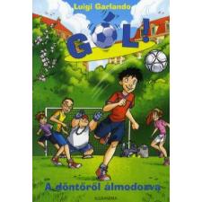 Luigi Garlando A DÖNTŐRŐL ÁLMODOZVA - GÓL! 4. KÖTET gyermek- és ifjúsági könyv