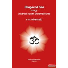 Magánkiadás Bhagavad Gítá avagy a harcos kaszt Testamentuma - V-XII. párbeszéd vallás
