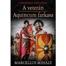 Marcellus Mihály A veterán - Aquincum farkasa irodalom