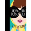 Maria Semple SEMPLE, MARIA HOVÁ TÛNTÉL, BERNADETTE- FÛZÖTT