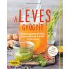 Marion Grillparzer A leves gyógyít - Ízletes gyomorkímélő, karcsúsító és frissítő erőlevesek