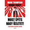Mark Thompson, Brian Tracy MOST ÉPÍTS NAGY ÜZLETET! - 7 PROFI MÓDSZER A KEZDETEKTŐL A PROFITIG