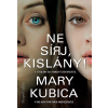 Mary Kubica KUBICA, MARY - NE SÍRJ, KISLÁNY!