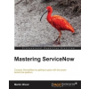 Mastering Servicenow – Martin Wood